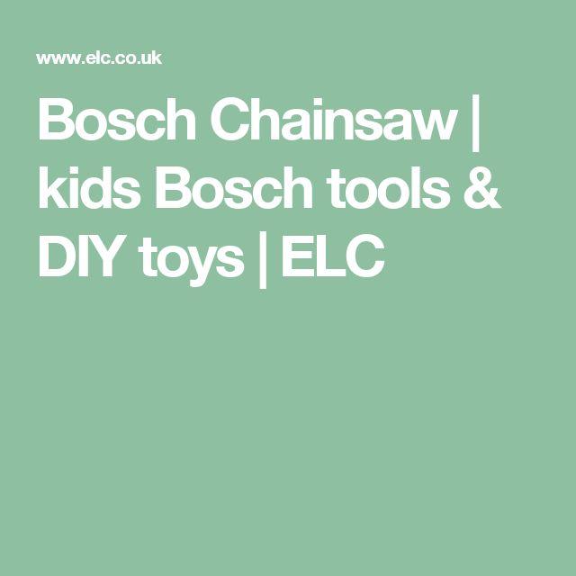Bosch Chainsaw   kids Bosch tools & DIY toys   ELC