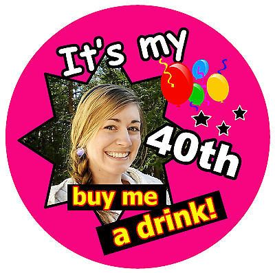 40th birthday badge (buy me a #drink!) - big #personalised badge, #photo, any age,  View more on the LINK: http://www.zeppy.io/product/gb/2/281712014193/