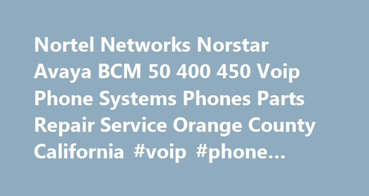 Nortel Networks Norstar Avaya BCM 50 400 450 Voip Phone Systems Phones Parts Repair Service Orange County California #voip #phone #business http://answer.nef2.com/nortel-networks-norstar-avaya-bcm-50-400-450-voip-phone-systems-phones-parts-repair-service-orange-county-california-voip-phone-business/  # Nortel Networks Norstar Avaya BCM 50 400 450 Phone Systems Phones Parts Service Repair Avaya Phone System BCM V o IP Phone systems Cabling and Wiring Inland Empire Riverside County Los Angeles…