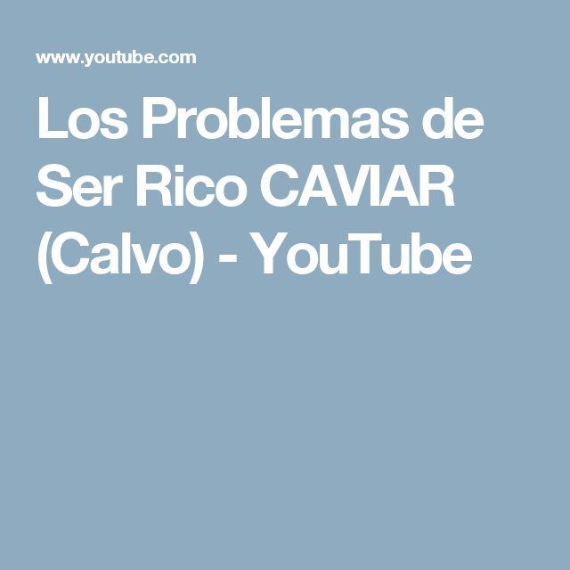 Los Problemas de Ser Rico CAVIAR (Calvo) - YouTube
