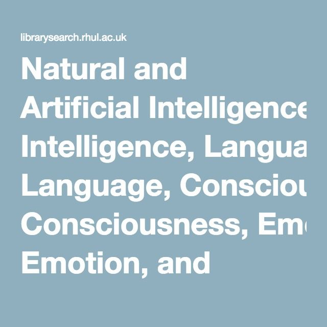 Natural and Artificial Intelligence, Language, Consciousness, Emotion, and Anticipation - Royal Holloway, University of London