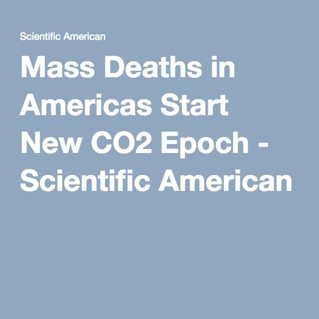 Mass Deaths In Americas Start New Co2 Epoch Scientific American