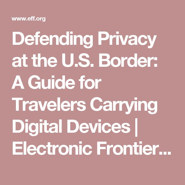 Defending Privacy at the U.S. Border: A Guide for Travelers Carrying Digital Devices | Electronic Frontier Foundation