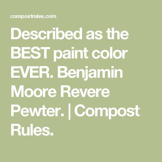 Described as the BEST paint color EVER. Benjamin Moore Revere Pewter. | Compost Rules.