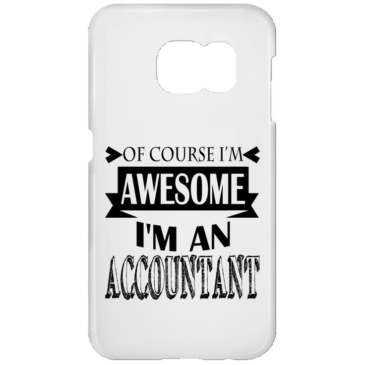 Of Course Im Awesome Im An Accountant Galaxy S7 Cases