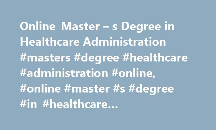 Online Master – s Degree in Healthcare Administration #masters #degree #healthcare #administration #online, #online #master #s #degree #in #healthcare #administration http://utah.remmont.com/online-master-s-degree-in-healthcare-administration-masters-degree-healthcare-administration-online-online-master-s-degree-in-healthcare-administration/  # Online Master's Degree in Healthcare Administration Read on to learn more about online master's degree programs in healthcare administration. See…