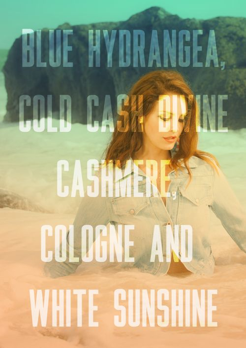 Lana Del Rey - Old Money _ Blue hydrangea, cold cash, divine, cashmere, cologne and white sunshine.