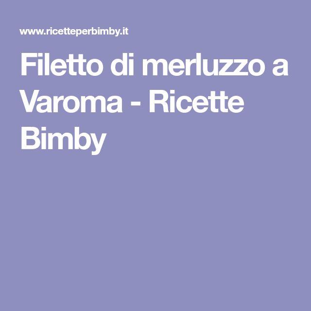 Filetto di merluzzo a Varoma - Ricette Bimby