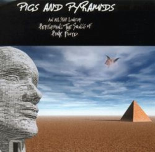 Pigs and Pyramids: An All Star Lineup Performing the Songs of Pink Floyd [CD]