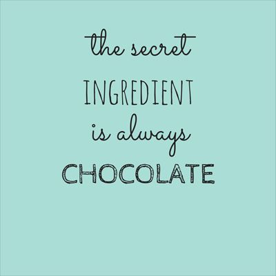 The secret ingredient is always chocolate