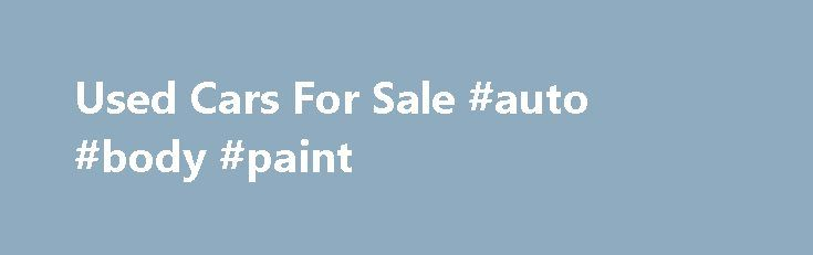 Used Cars For Sale #auto #body #paint http://sweden.remmont.com/used-cars-for-sale-auto-body-paint/  #second hand cars uk # WELCOME TO CAVENDISH UK USED CAR SALES We are located just out side the picturesque village of Long Melford, near Sudbury in Suffolk and are an internet based family used car sales business handling the sale of 500 vehicles + per year from our main road forecourt, here we showcase a small selection of our current stock. Our remaining stock is available to be viewed at…