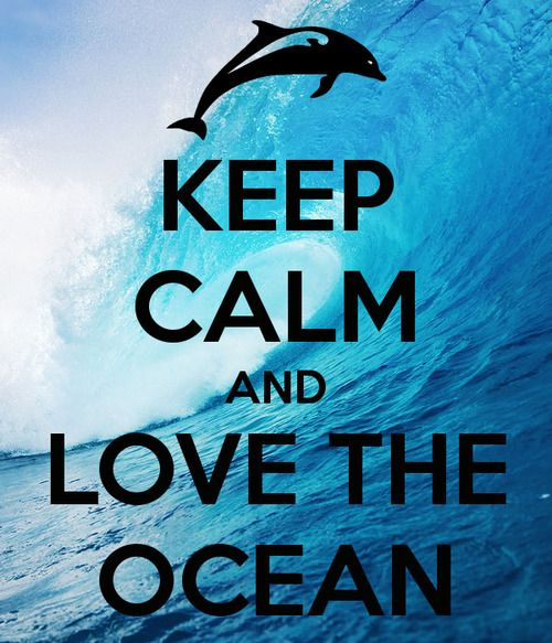 Keep Calm and love the ocean. Wonderful. I love it and this is motivating for me because i don't really like the ocean but now i do