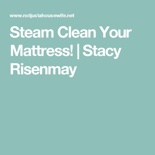 Steam Clean Your Mattress! | Stacy Risenmay