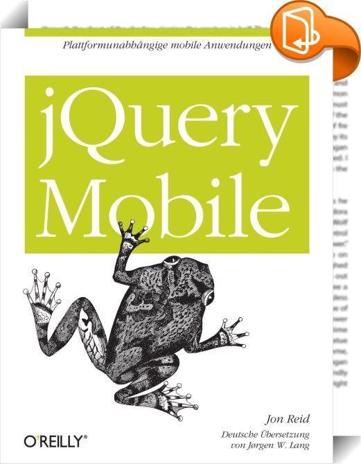 jQuery Mobile    :  Native Anwendungen haben sicherlich einige Vorteile, die Zukunft gehört jedoch den mobilen Web-Applikationen, die auf praktisch allen Smartphones und PC-Tablets laufen können. Und hier kommt jQuery Mobile ins Spiel. Diese JavaScript-Bibliothek basiert auf dem beliebten jQuery-Framework und wurde speziell für mobile Web-Applikationen entwickelt, die auf einer Vielzahl von Geräten lauffähig sind. Mit jQuery Mobile lassen sich schnell und einfach mobile Web-Applikation...