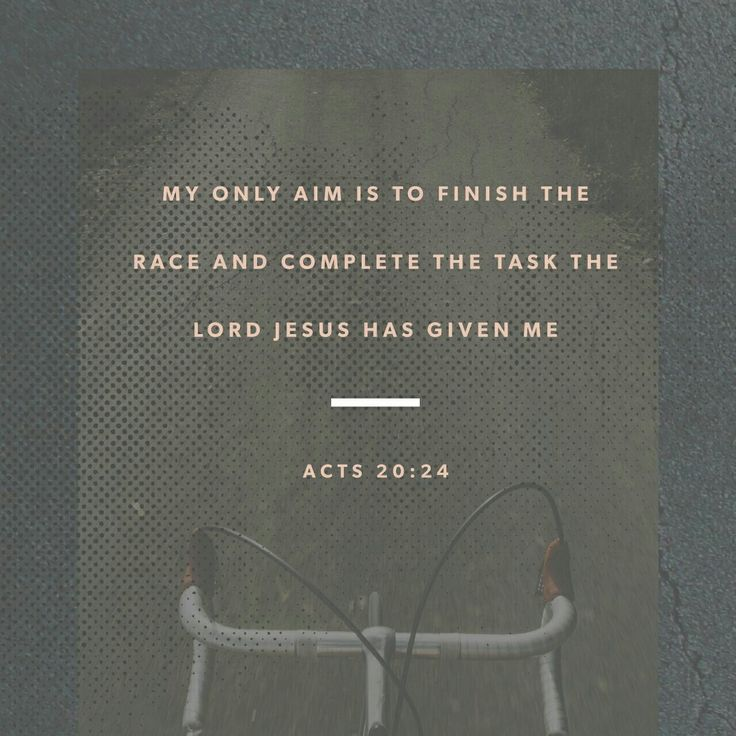 But none of these things move me, neither count I my life dear unto myself, so that I might finish my course with joy, and the ministry, which I have received of the Lord Jesus, to testify the gospel of the grace of God. Acts 20:24 KJV