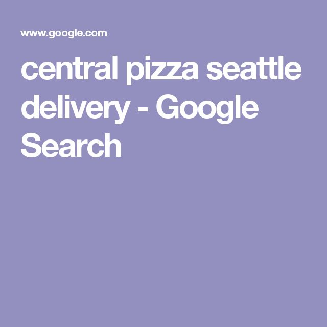 central pizza seattle delivery - Google Search