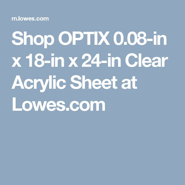 Shop OPTIX 0.08-in x 18-in x 24-in Clear Acrylic Sheet at Lowes.com