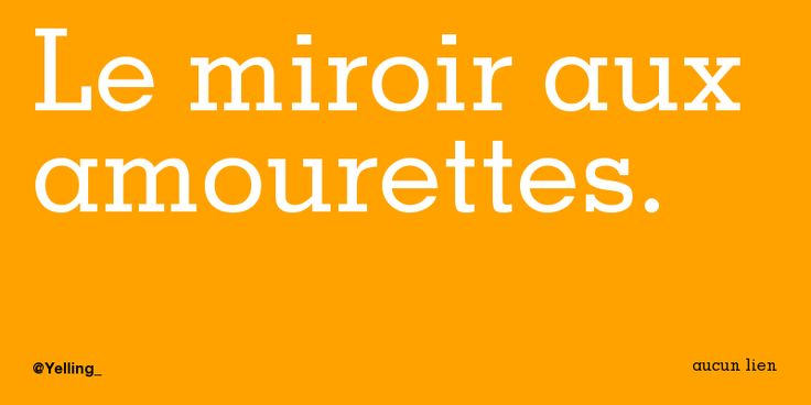 Le miroir aux amourettes.
