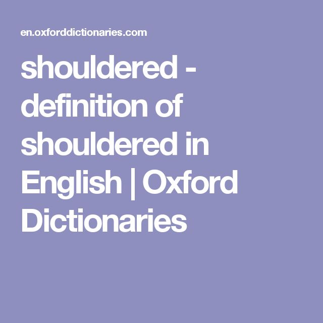 shouldered - definition of shouldered in English   Oxford Dictionaries