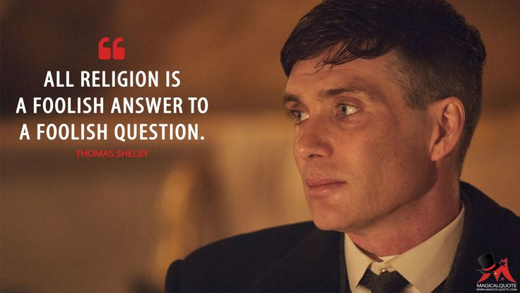 #ThomasShelby: All religion is a foolish answer to a foolish question.  More on: http://www.magicalquote.com/series/peaky-blinders/ #PeakyBlinders