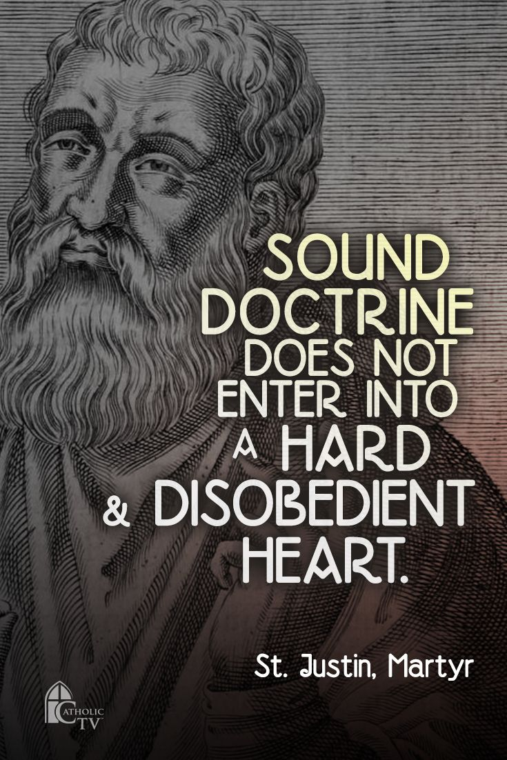 """(via Debi Barham) St. Justin - """"Sound doctrine does not enter a hard and disobedient heart."""""""