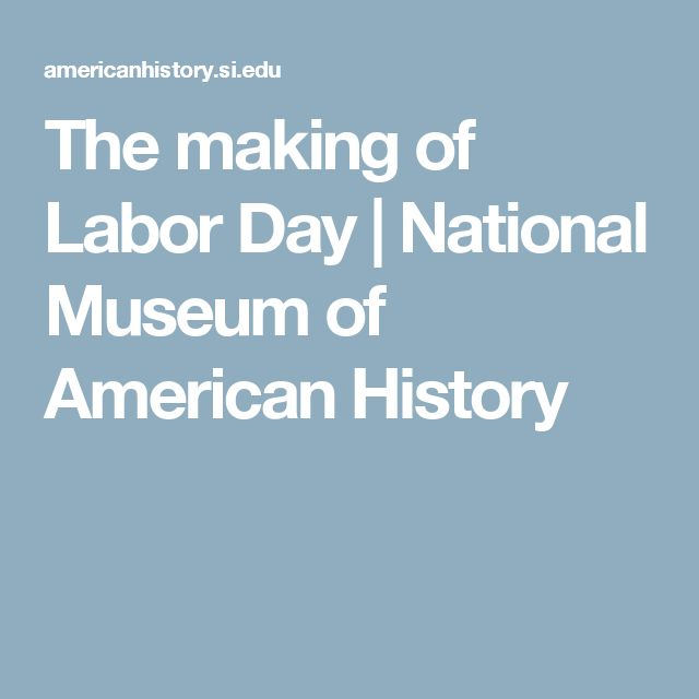The making of Labor Day   National Museum of American History