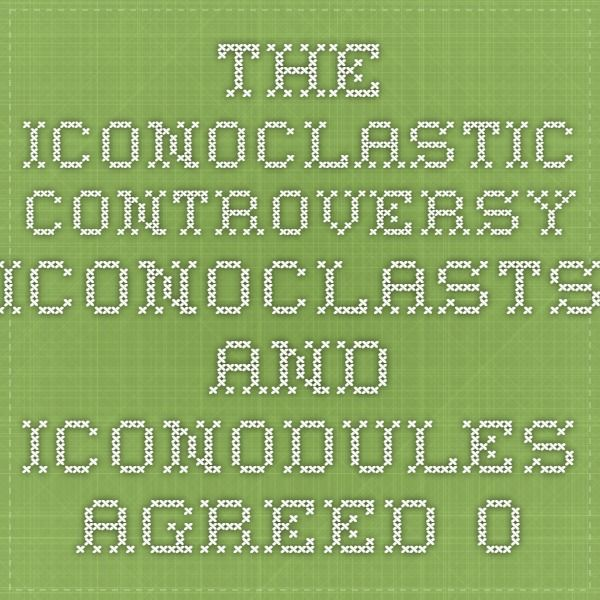 The Iconoclastic controversy Iconoclasts and iconodules agreed on one fundamental point