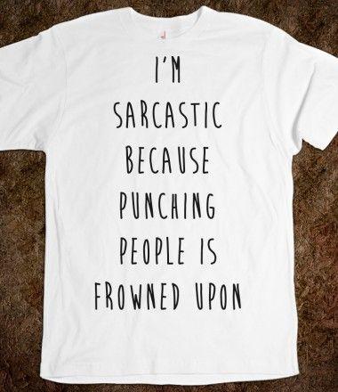 Sarcasm. This phrase still makes me smile