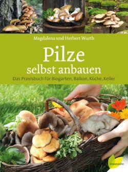 Das große Praxisbuch zum Pilze selber züchten: Pilze selbst anbauen von Magdalena und Herbert Wurth