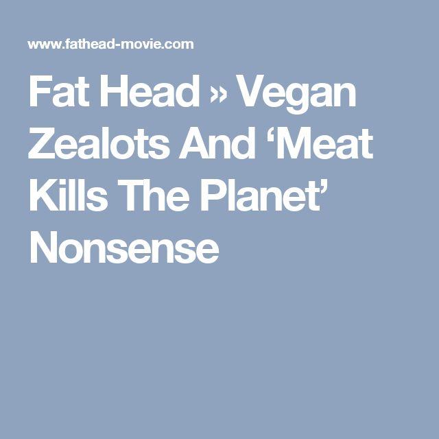Fat Head » Vegan Zealots And 'Meat Kills The Planet' Nonsense