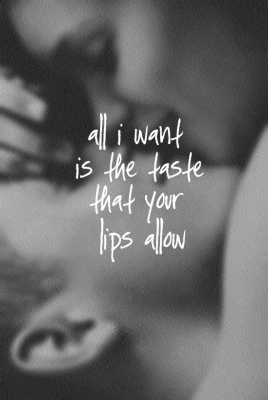 All I Want Is The Taste That Your Lips Allow Tumblr Quotes We Love