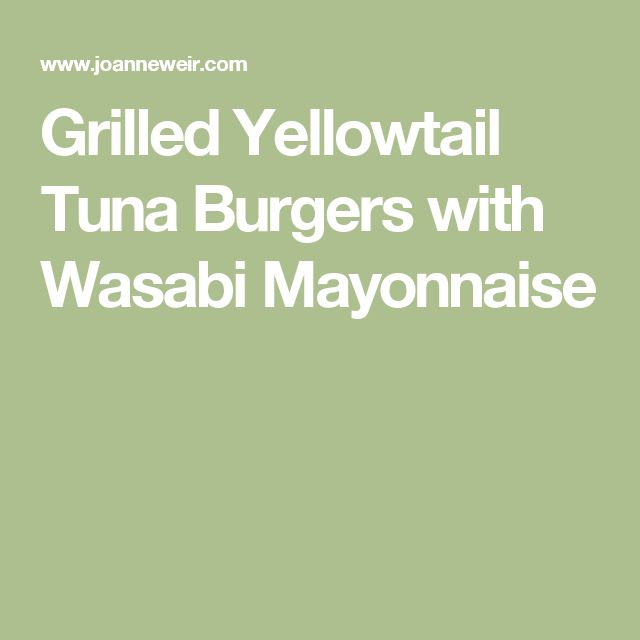 Grilled Yellowtail Tuna Burgers with Wasabi Mayonnaise