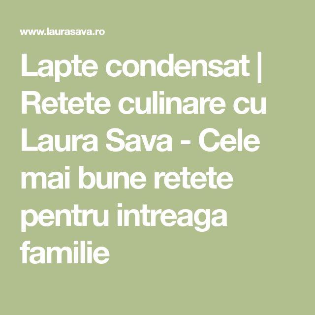 Lapte condensat | Retete culinare cu Laura Sava - Cele mai bune retete pentru intreaga familie