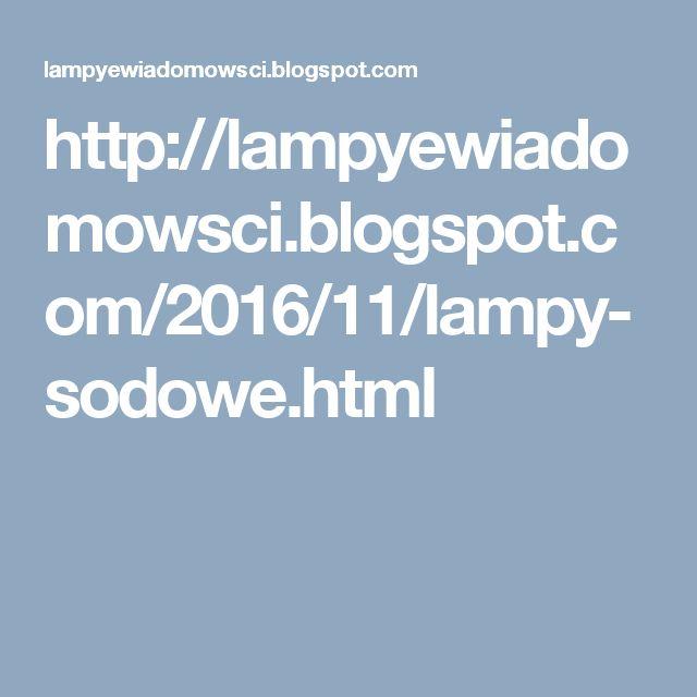 http://lampyewiadomowsci.blogspot.com/2016/11/lampy-sodowe.html