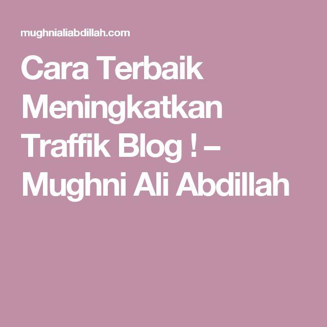 Cara Terbaik Meningkatkan Traffik Blog ! – Mughni Ali Abdillah