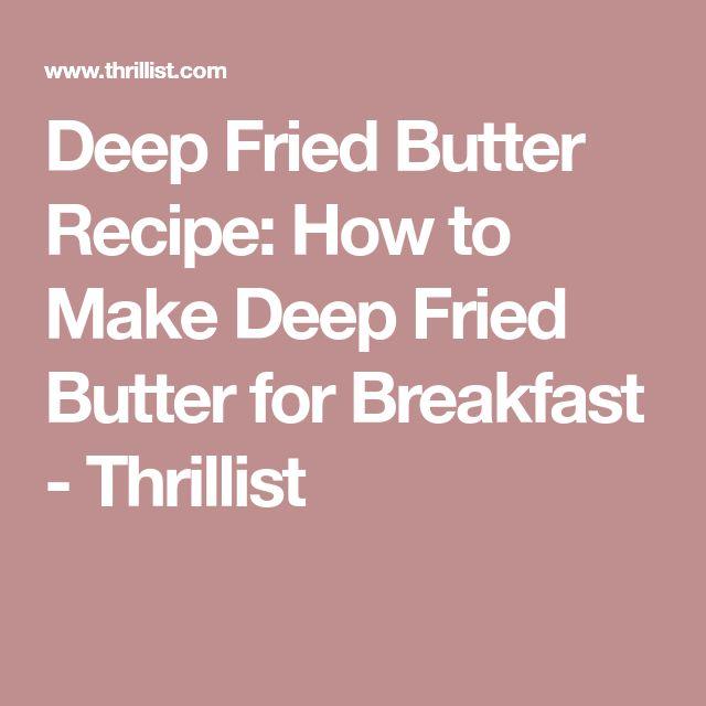 Deep Fried Butter Recipe: How to Make Deep Fried Butter for Breakfast - Thrillist