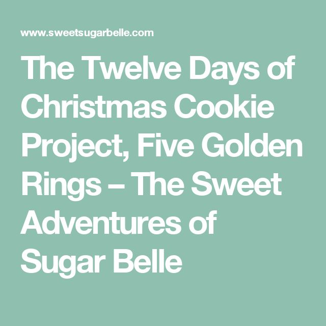 The Twelve Days of Christmas Cookie Project, Five Golden Rings – The Sweet Adventures of Sugar Belle