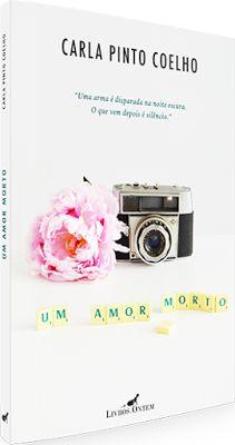 Um amor morto, de Carla Pinto Coelho (novidade) - http://mymemoriesmyworld2014.blogspot.pt/2016/07/um-amor-morto-de-carla-pinto-coelho.html