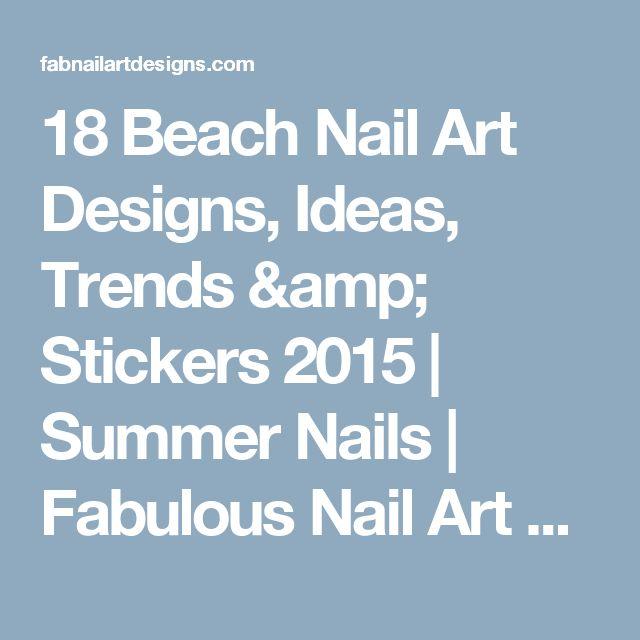 18 Beach Nail Art Designs, Ideas, Trends & Stickers 2015 | Summer Nails | Fabulous Nail Art Designs