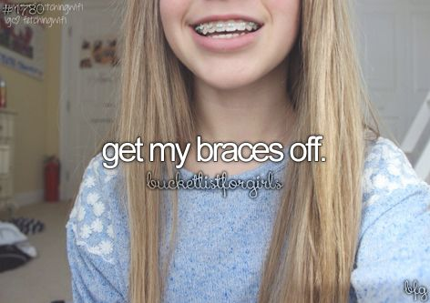 Because I get my braces off Wednesday March 25th (day and a half!!)