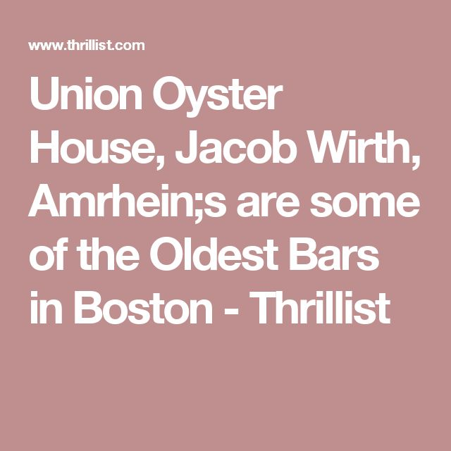Union Oyster House, Jacob Wirth, Amrhein;s are some of the Oldest Bars in Boston - Thrillist
