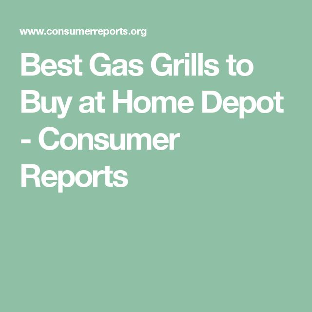 Best Gas Grills to Buy at Home Depot  - Consumer Reports