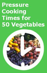 Pressure Cooking Times for 50 Vegetables