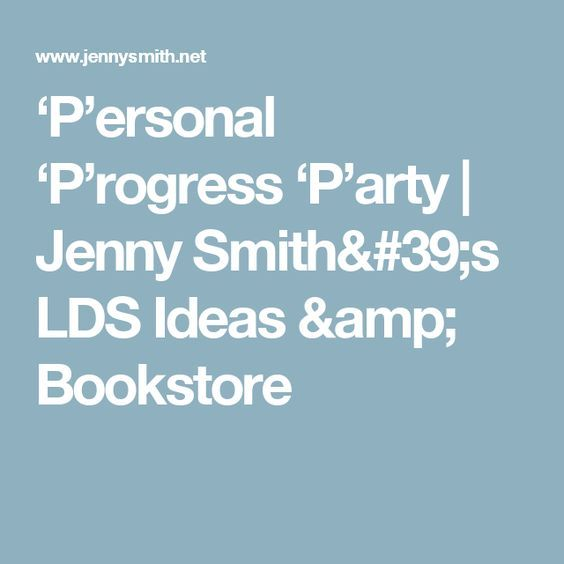 'P'ersonal 'P'rogress 'P'arty | Jenny Smith's LDS Ideas & Bookstore