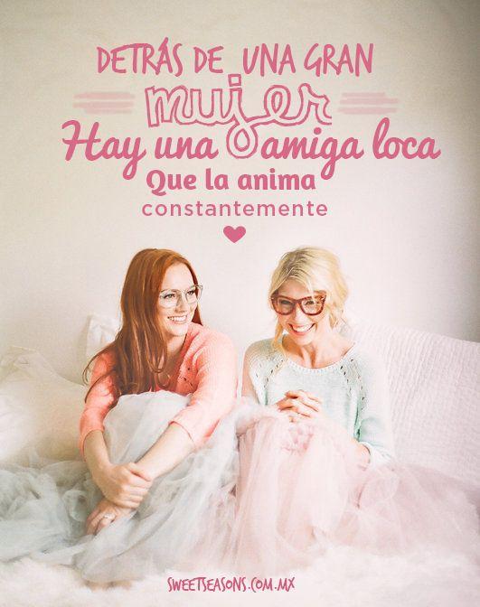 Detrás de una gran mujer hay una amiga loca que la anima constantemente