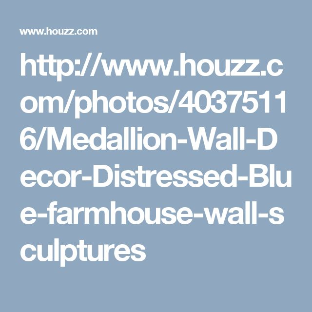 http://www.houzz.com/photos/40375116/Medallion-Wall-Decor-Distressed-Blue-farmhouse-wall-sculptures