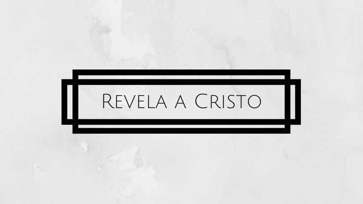 Revela A Cristo