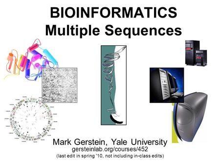 1 (c) Mark Gerstein, 2006, Yale, bioinfo.mbb.yale.edu BIOINFORMATICS Multiple Sequences Mark Gerstein, Yale University gersteinlab.org/courses/452 (last.