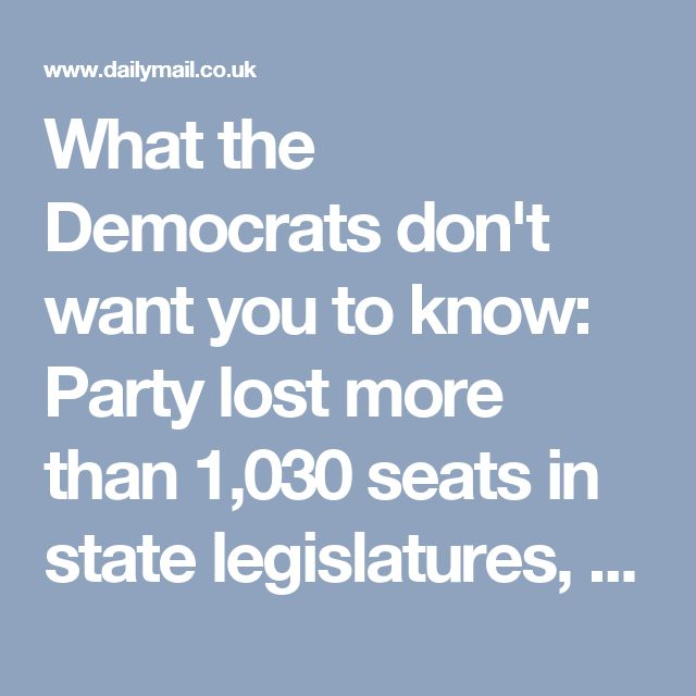 What the Democrats don't want you to know: Party lost more than 1,030 seats in state legislatures, governor's mansions & Congress during 0bama's presidency. Statistic reveals how 0bama's leadership was rough on the party's grassroots Democrats now hold the governor's office & both legislative chambers in just five coastal states 0bama's tenure has marked the greatest number of losses under any president in decades, according to experts He's indicated he intends to m...