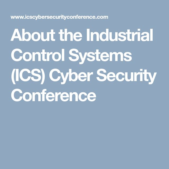 About the Industrial Control Systems (ICS) Cyber Security Conference